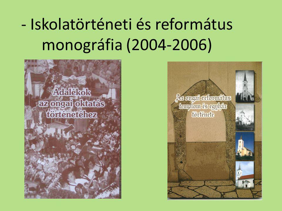 - Iskolatörténeti és református monográfia (2004-2006)