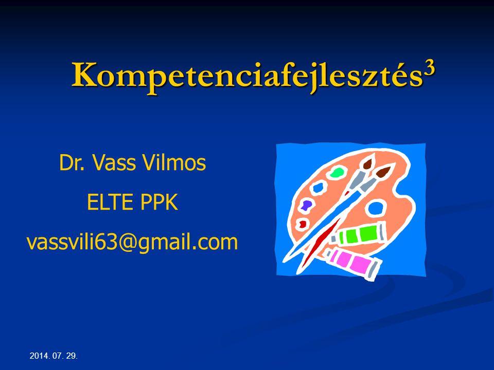 2014. 07. 29. Kompetenciafejlesztés 3 Dr. Vass Vilmos ELTE PPK vassvili63@gmail.com