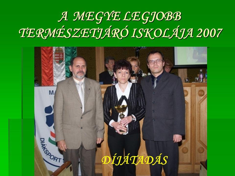 A MEGYE LEGJOBB TERMÉSZETJÁRÓ ISKOLÁJA 2007 DÍJÁTADÁS