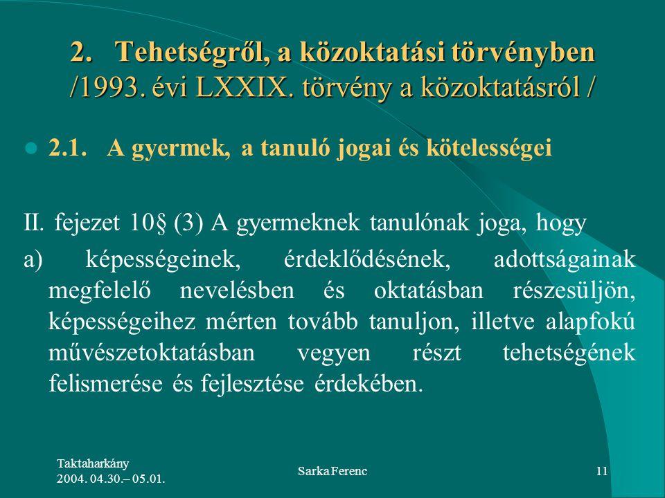 Taktaharkány 2004. 04.30.– 05.01. Sarka Ferenc11 2. Tehetségről, a közoktatási törvényben /1993. évi LXXIX. törvény a közoktatásról / 2.1. A gyermek,