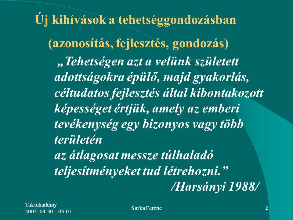 """Taktaharkány 2004. 04.30.– 05.01. Sarka Ferenc2 """"Tehetségen azt a velünk született adottságokra épülő, majd gyakorlás, céltudatos fejlesztés által kib"""