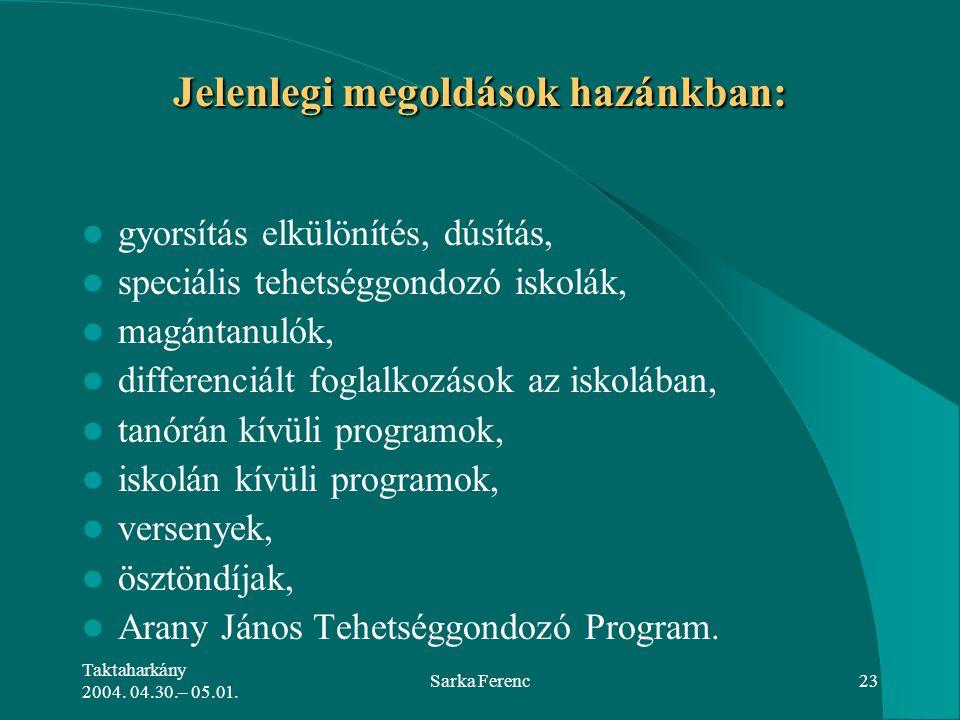 Taktaharkány 2004. 04.30.– 05.01. Sarka Ferenc23 Jelenlegi megoldások hazánkban: gyorsítás elkülönítés, dúsítás, speciális tehetséggondozó iskolák, ma