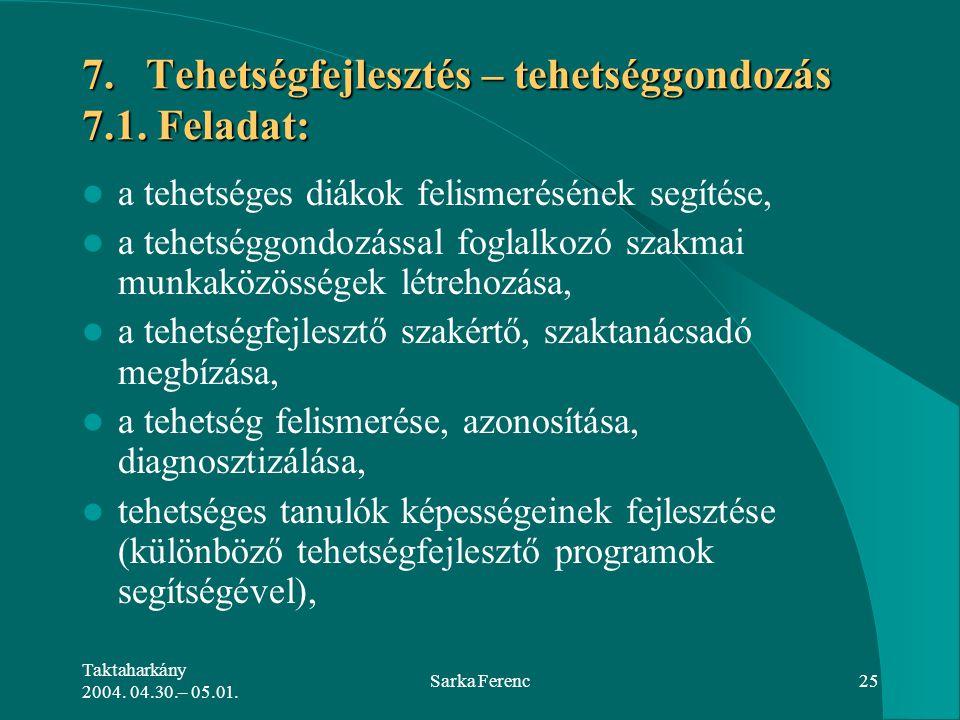 Taktaharkány 2004. 04.30.– 05.01. Sarka Ferenc25 7. Tehetségfejlesztés – tehetséggondozás 7.1. Feladat: a tehetséges diákok felismerésének segítése, a