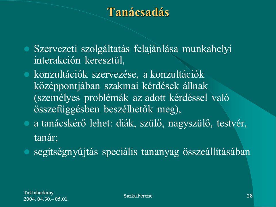 Taktaharkány 2004. 04.30.– 05.01. Sarka Ferenc28Tanácsadás Szervezeti szolgáltatás felajánlása munkahelyi interakción keresztül, konzultációk szervezé