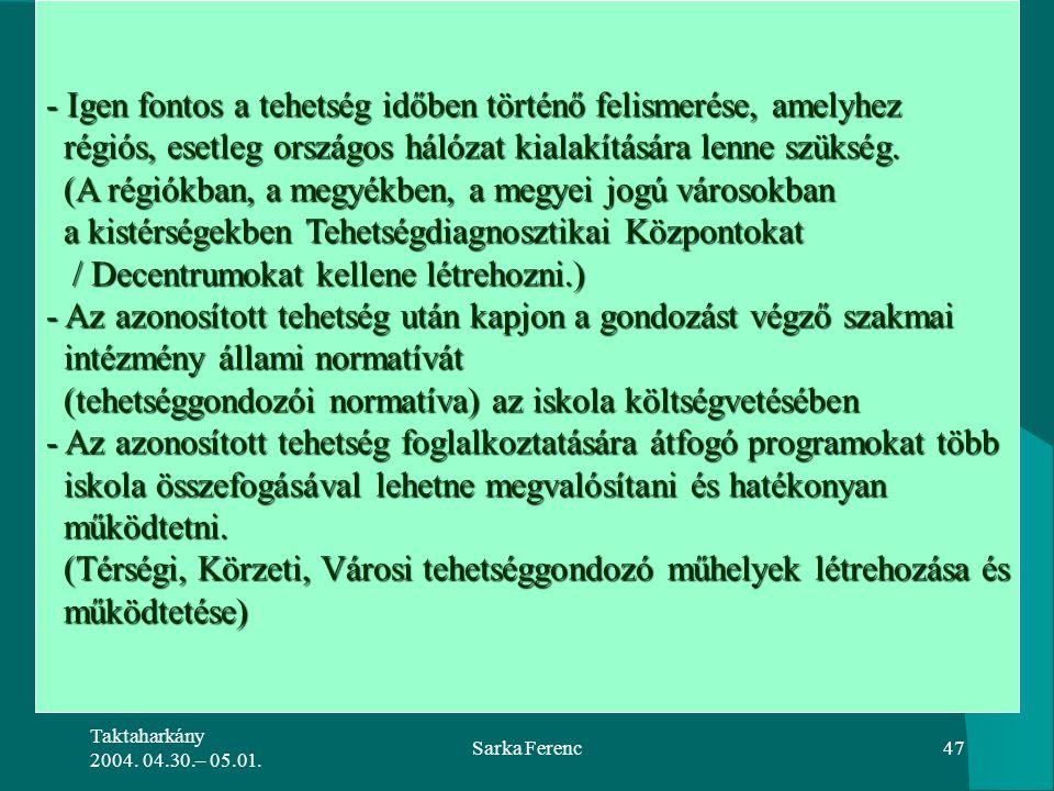 Taktaharkány 2004. 04.30.– 05.01. Sarka Ferenc47 - Igen fontos a tehetség időben történő felismerése, amelyhez régiós, esetleg országos hálózat kialak