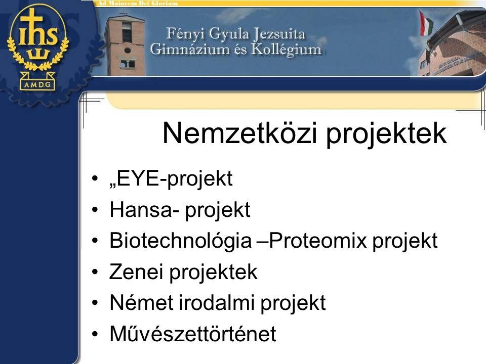"Nemzetközi projektek ""EYE-projekt Hansa- projekt Biotechnológia –Proteomix projekt Zenei projektek Német irodalmi projekt Művészettörténet"