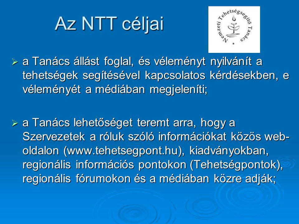  a Tanács állást foglal, és véleményt nyilvánít a tehetségek segítésével kapcsolatos kérdésekben, e véleményét a médiában megjeleníti;  a Tanács lehetőséget teremt arra, hogy a Szervezetek a róluk szóló információkat közös web- oldalon (www.tehetsegpont.hu), kiadványokban, regionális információs pontokon (Tehetségpontok), regionális fórumokon és a médiában közre adják; Az NTT céljai
