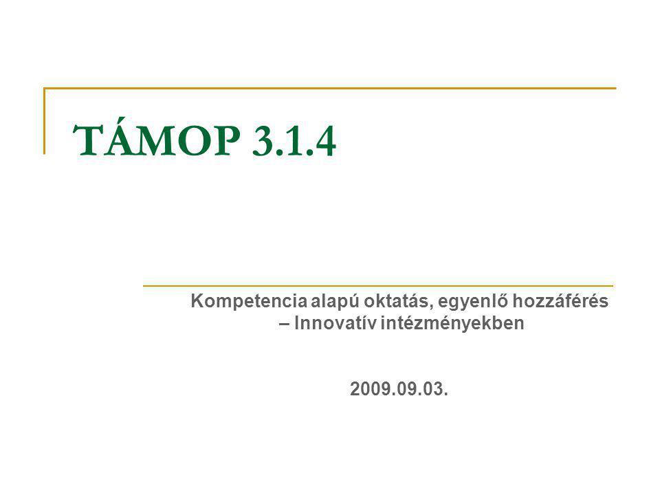 TÁMOP 3.1.4 Kompetencia alapú oktatás, egyenlő hozzáférés – Innovatív intézményekben 2009.09.03.