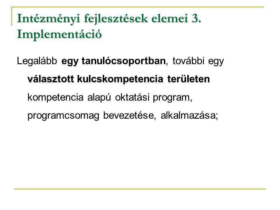 Intézményi fejlesztések elemei 3. Implementáció választott kulcskompetencia területen Legalább egy tanulócsoportban, további egy választott kulcskompe
