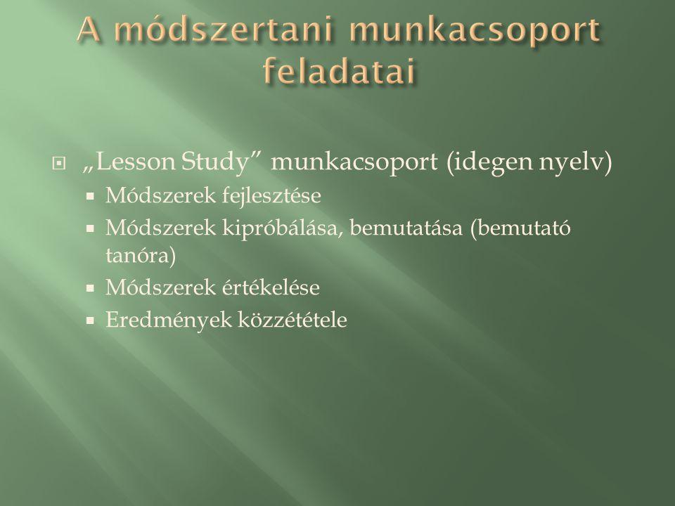 """ """"Lesson Study munkacsoport (idegen nyelv)  Módszerek fejlesztése  Módszerek kipróbálása, bemutatása (bemutató tanóra)  Módszerek értékelése  Eredmények közzététele"""