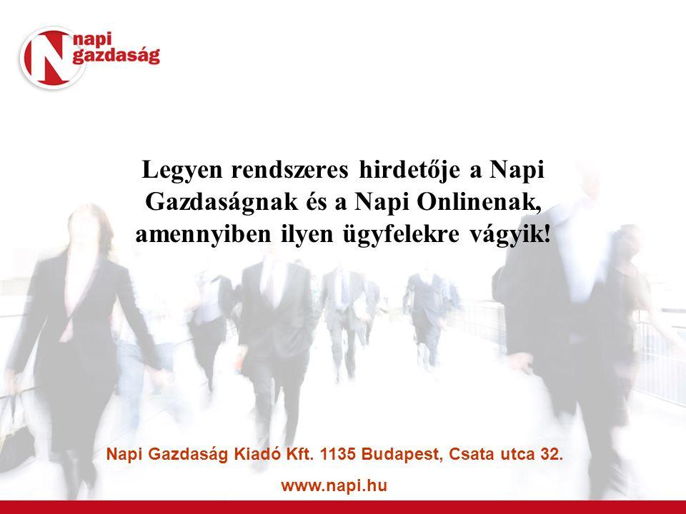 Legyen rendszeres hirdetője a Napi Gazdaságnak és a Napi Onlinenak, amennyiben ilyen ügyfelekre vágyik! Napi Gazdaság Kiadó Kft. 1135 Budapest, Csata