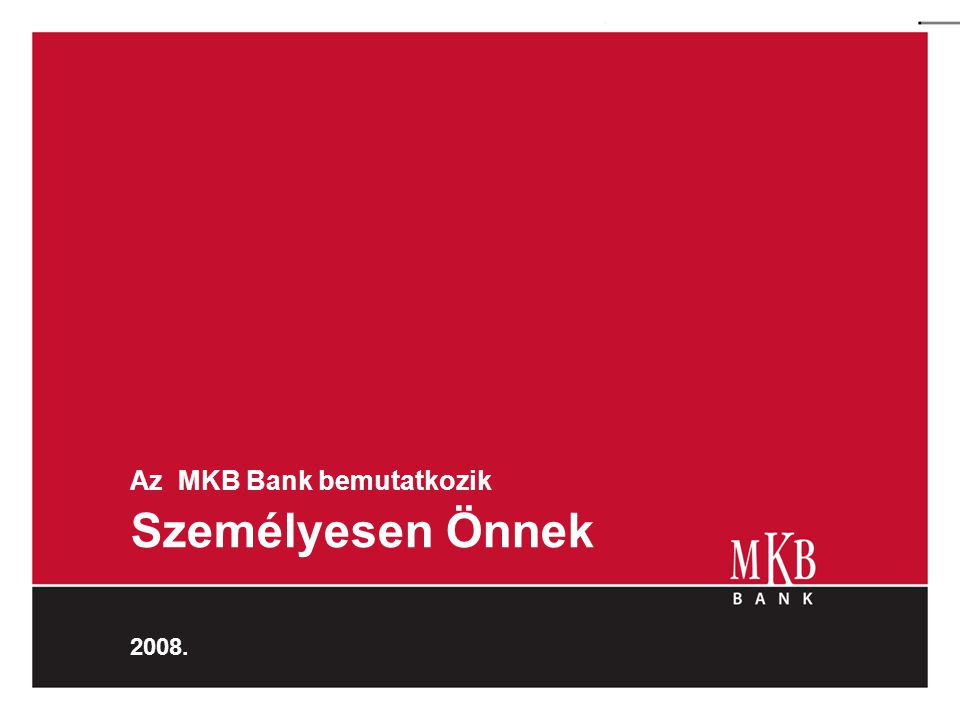 Az MKB Bank bemutatkozik Személyesen Önnek 2008.