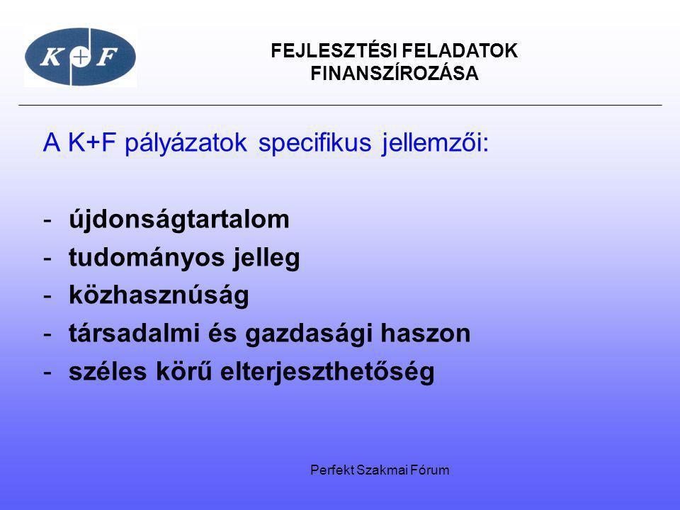 FEJLESZTÉSI FELADATOK FINANSZÍROZÁSA A K+F pályázatok specifikus jellemzői: -újdonságtartalom -tudományos jelleg -közhasznúság -társadalmi és gazdaság