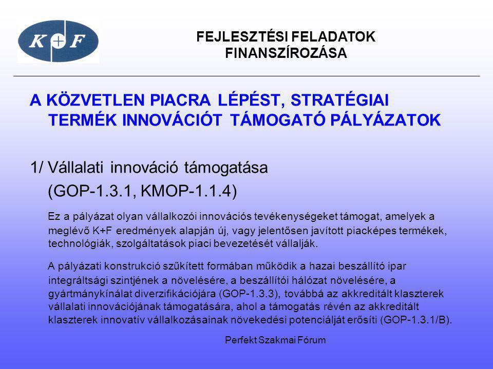 FEJLESZTÉSI FELADATOK FINANSZÍROZÁSA A KÖZVETLEN PIACRA LÉPÉST, STRATÉGIAI TERMÉK INNOVÁCIÓT TÁMOGATÓ PÁLYÁZATOK 1/ Vállalati innováció támogatása (GO