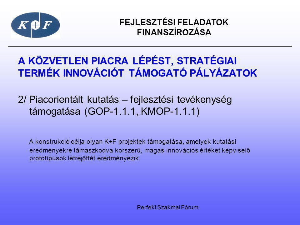 FEJLESZTÉSI FELADATOK FINANSZÍROZÁSA A KÖZVETLEN PIACRA LÉPÉST, STRATÉGIAI TERMÉK INNOVÁCIÓT TÁMOGATÓ PÁLYÁZATOK 2/ Piacorientált kutatás – fejlesztés