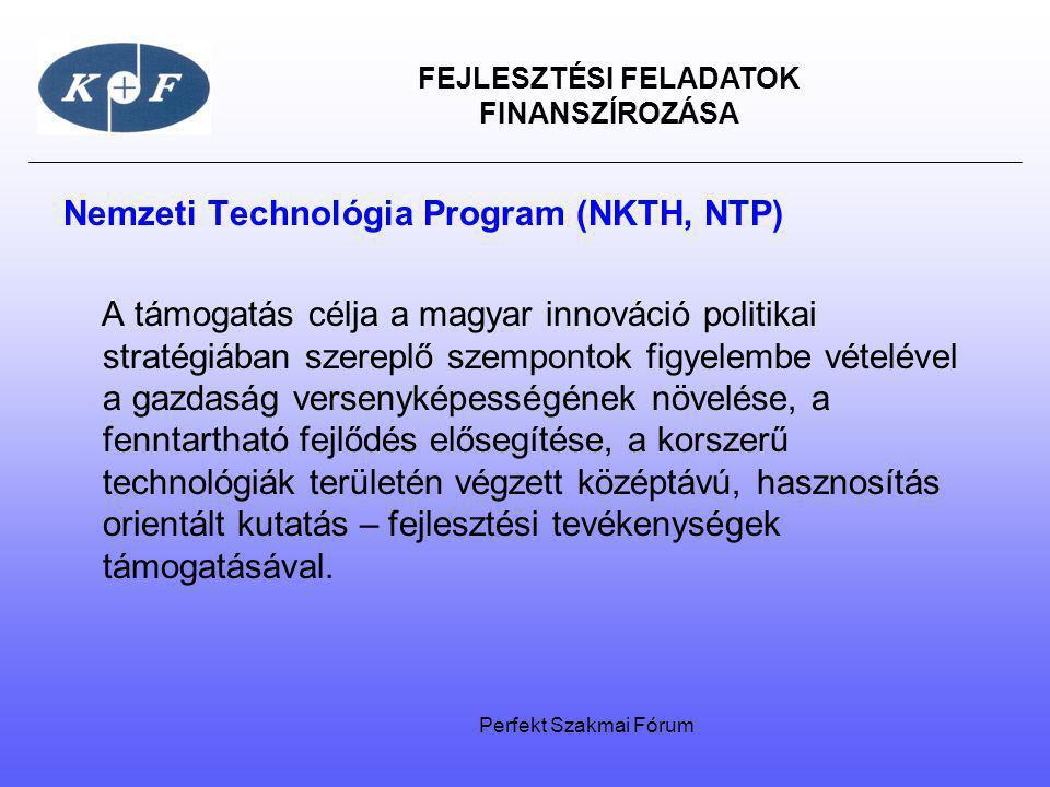 FEJLESZTÉSI FELADATOK FINANSZÍROZÁSA Nemzeti Technológia Program (NKTH, NTP) A támogatás célja a magyar innováció politikai stratégiában szereplő szem