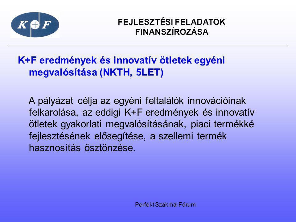 FEJLESZTÉSI FELADATOK FINANSZÍROZÁSA K+F eredmények és innovatív ötletek egyéni megvalósítása (NKTH, 5LET) A pályázat célja az egyéni feltalálók innov