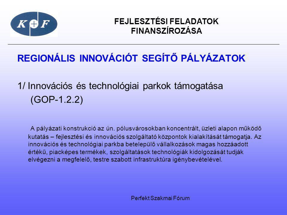 FEJLESZTÉSI FELADATOK FINANSZÍROZÁSA REGIONÁLIS INNOVÁCIÓT SEGÍTŐ PÁLYÁZATOK 1/ Innovációs és technológiai parkok támogatása (GOP-1.2.2) A pályázati k