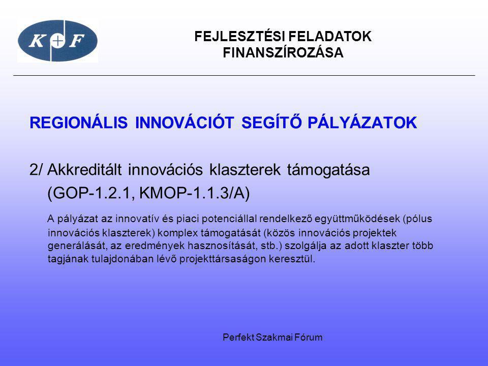 FEJLESZTÉSI FELADATOK FINANSZÍROZÁSA REGIONÁLIS INNOVÁCIÓT SEGÍTŐ PÁLYÁZATOK 2/ Akkreditált innovációs klaszterek támogatása (GOP-1.2.1, KMOP-1.1.3/A)