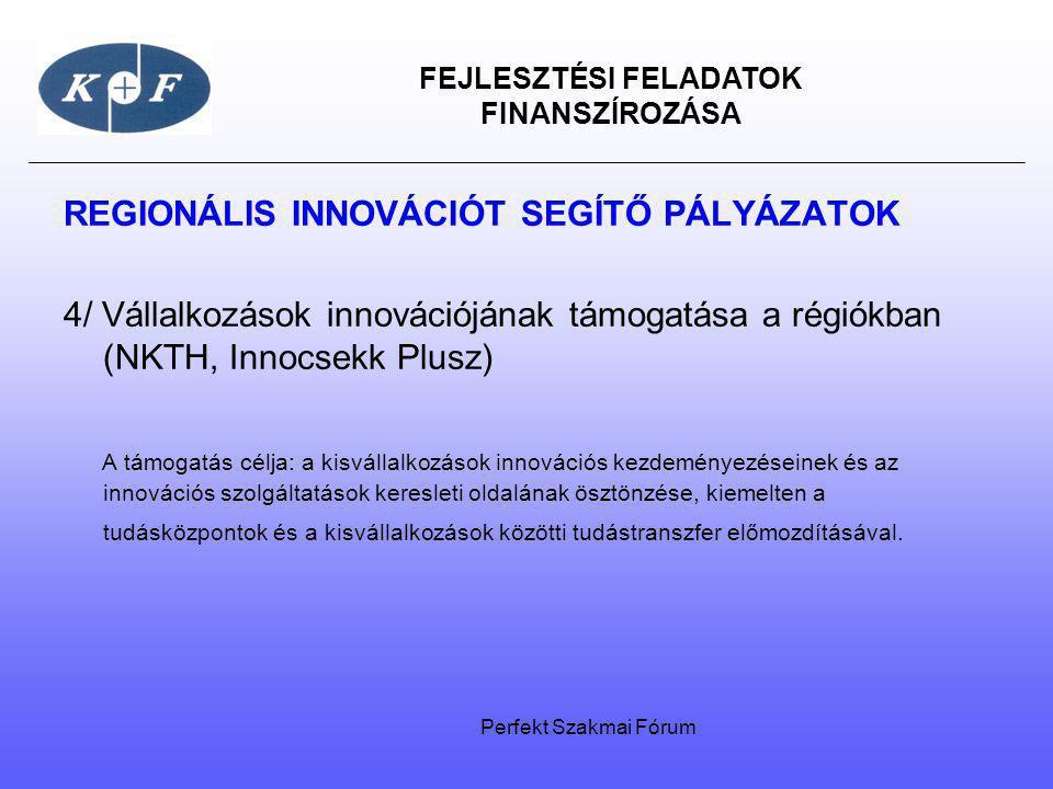 FEJLESZTÉSI FELADATOK FINANSZÍROZÁSA REGIONÁLIS INNOVÁCIÓT SEGÍTŐ PÁLYÁZATOK 4/ Vállalkozások innovációjának támogatása a régiókban (NKTH, Innocsekk P