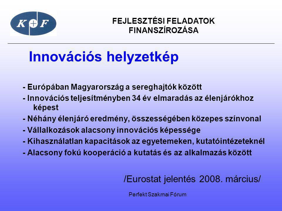 FEJLESZTÉSI FELADATOK FINANSZÍROZÁSA Innovációs helyzetkép - Európában Magyarország a sereghajtók között - Innovációs teljesítményben 34 év elmaradás