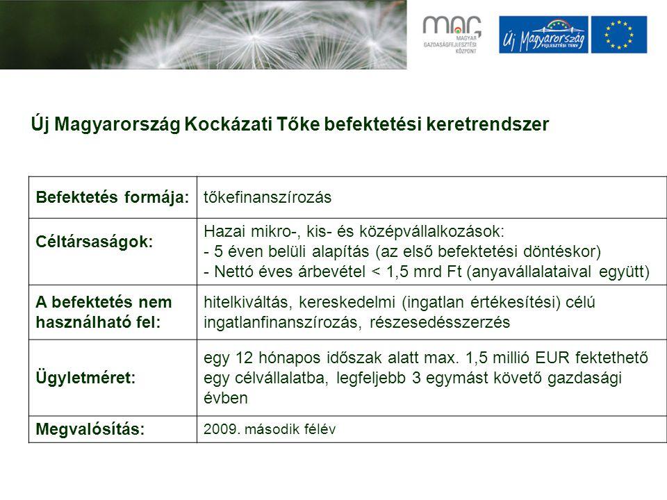 Új Magyarország Kockázati Tőke befektetési keretrendszer Befektetés formája:tőkefinanszírozás Céltársaságok: Hazai mikro-, kis- és középvállalkozások: