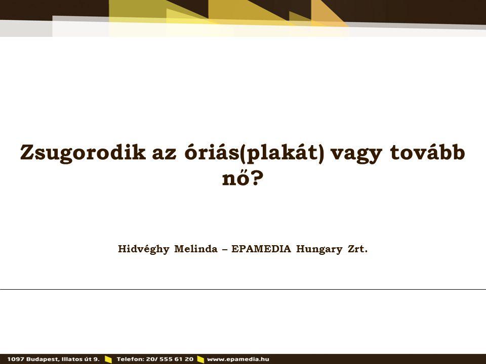 Zsugorodik az óriás(plakát) vagy tovább nő? Hidvéghy Melinda – EPAMEDIA Hungary Zrt.