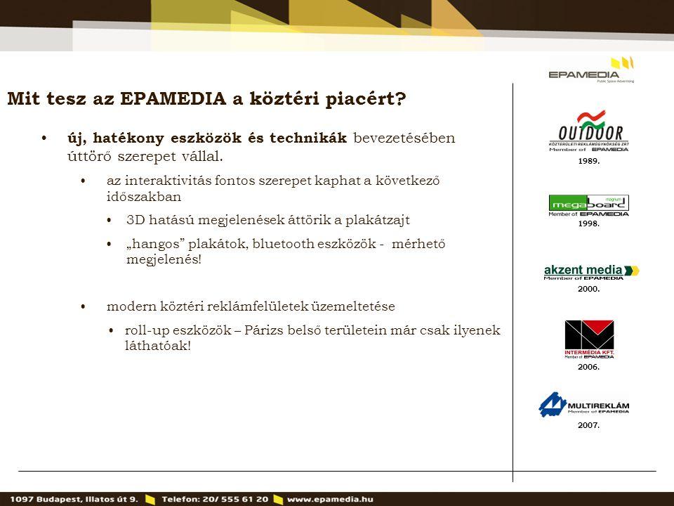 1989. 2000. 1998. 2007. 2006. Mit tesz az EPAMEDIA a köztéri piacért? új, hatékony eszközök és technikák bevezetésében úttörő szerepet vállal. az inte