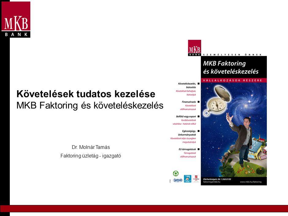 Követelések tudatos kezelése MKB Faktoring és követeléskezelés Dr. Molnár Tamás Faktoring üzletág - igazgató
