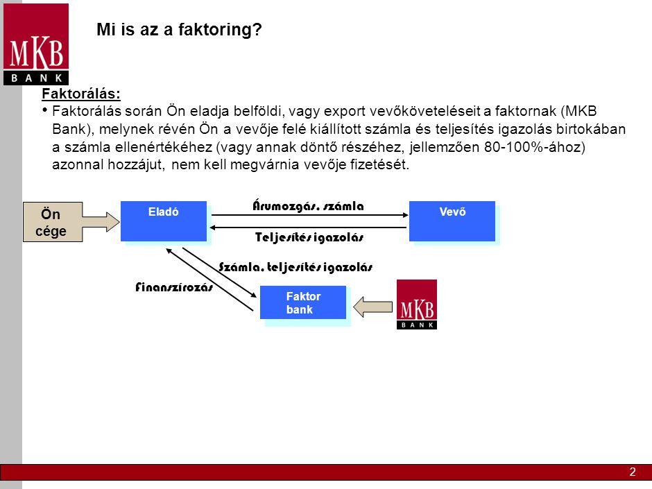 2 Mi is az a faktoring? Faktorálás: Faktorálás során Ön eladja belföldi, vagy export vevőköveteléseit a faktornak (MKB Bank), melynek révén Ön a vevőj