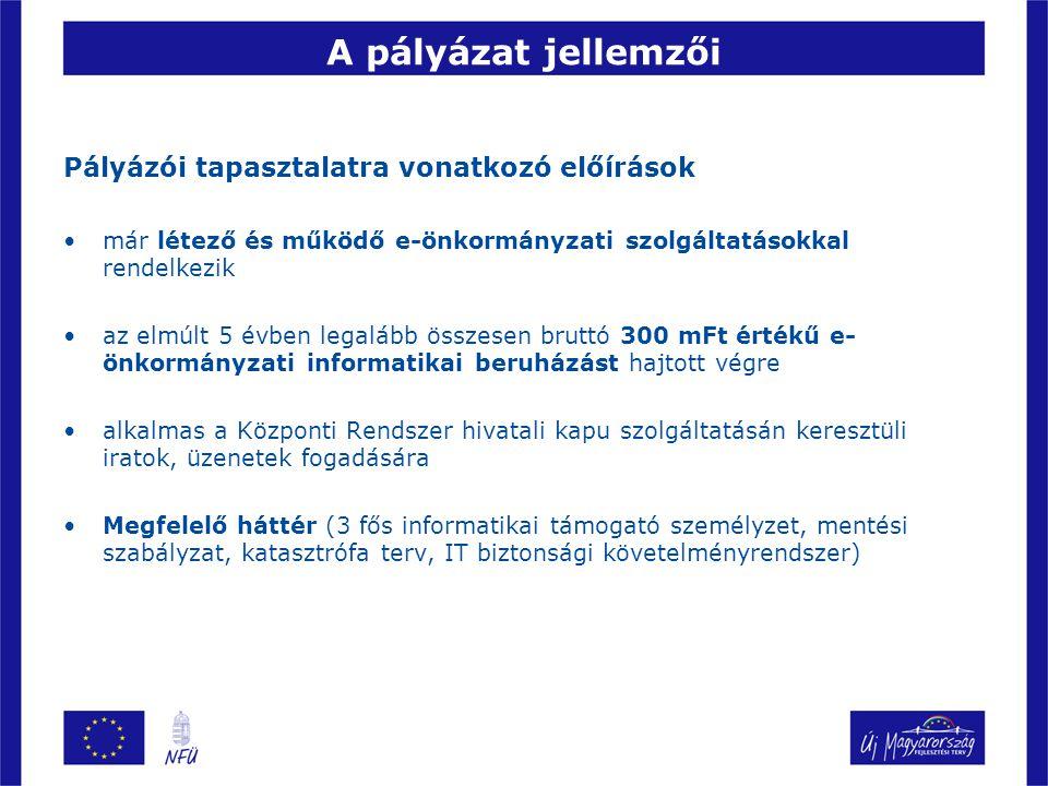 A pályázat jellemzői Pályázói tapasztalatra vonatkozó előírások már létező és működő e-önkormányzati szolgáltatásokkal rendelkezik az elmúlt 5 évben l