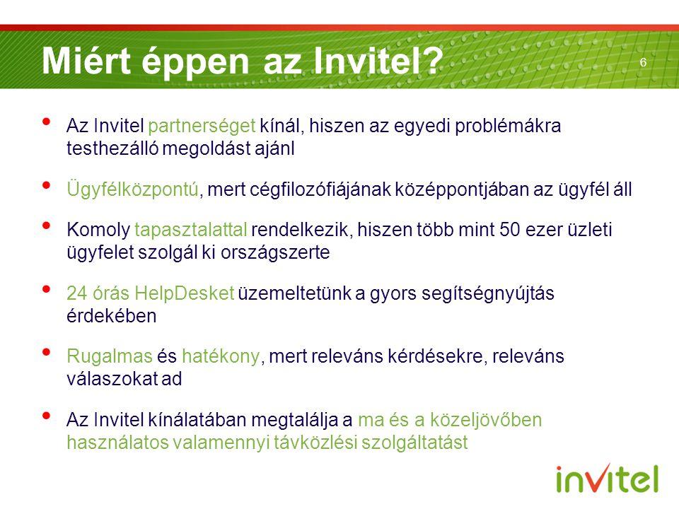 6 Miért éppen az Invitel? Az Invitel partnerséget kínál, hiszen az egyedi problémákra testhezálló megoldást ajánl Ügyfélközpontú, mert cégfilozófiáján