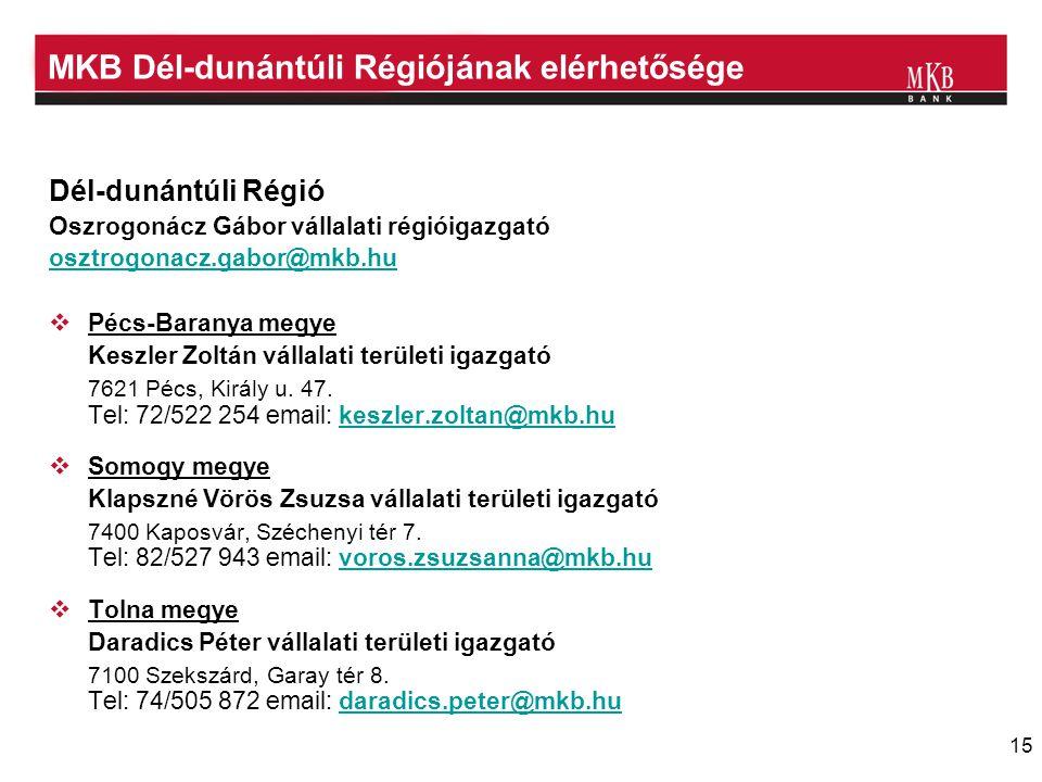 15 MKB Dél-dunántúli Régiójának elérhetősége Dél-dunántúli Régió Oszrogonácz Gábor vállalati régióigazgató osztrogonacz.gabor@mkb.hu  Pécs-Baranya megye Keszler Zoltán vállalati területi igazgató 7621 Pécs, Király u.