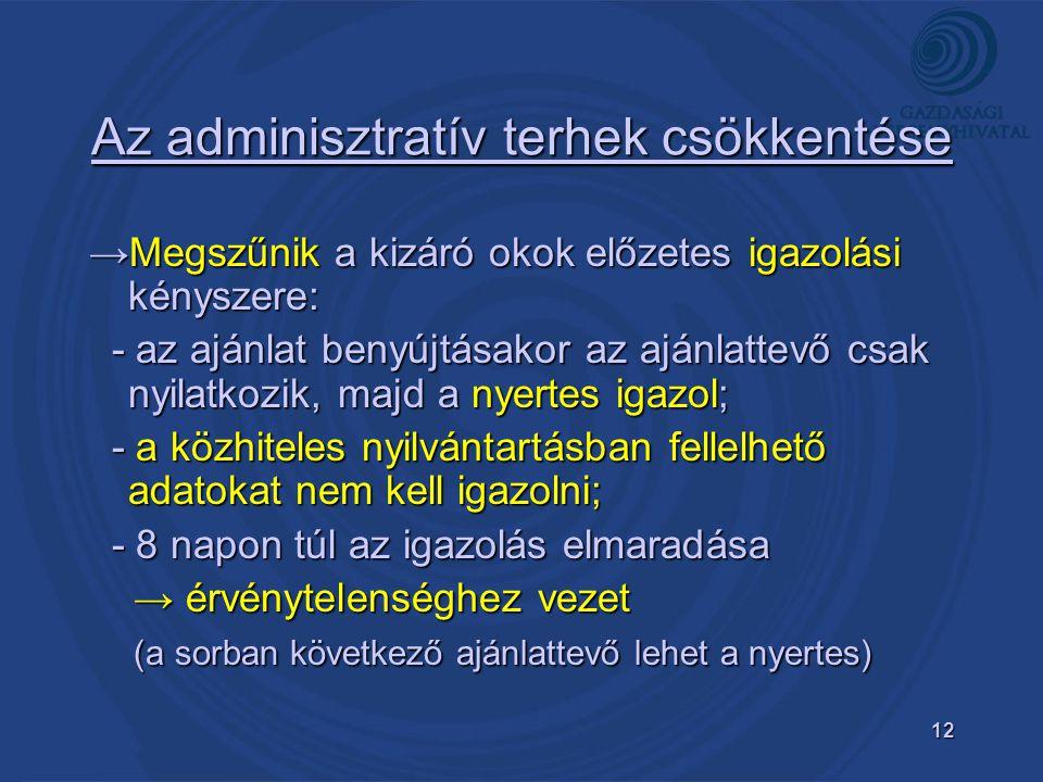 12 Az adminisztratív terhek csökkentése →Megszűnik a kizáró okok előzetes igazolási kényszere: - az ajánlat benyújtásakor az ajánlattevő csak nyilatko