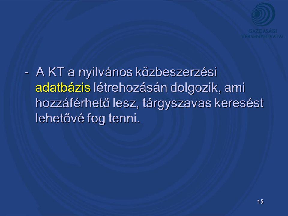 15 - A KT a nyilvános közbeszerzési adatbázis létrehozásán dolgozik, ami hozzáférhető lesz, tárgyszavas keresést lehetővé fog tenni.