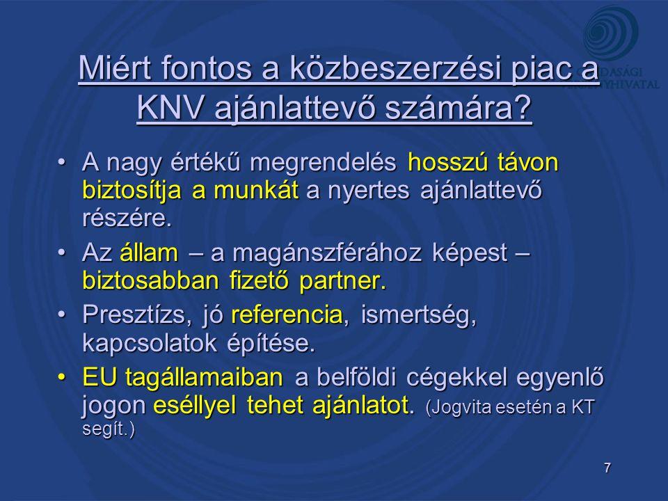 7 Miért fontos a közbeszerzési piac a KNV ajánlattevő számára? Miért fontos a közbeszerzési piac a KNV ajánlattevő számára? A nagy értékű megrendelés