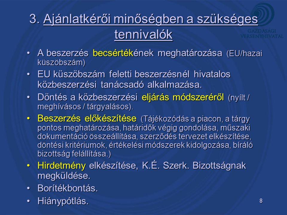 8 3. Ajánlatkérői minőségben a szükséges tennivalók A beszerzés becsértékének meghatározása (EU/hazai küszöbszám)A beszerzés becsértékének meghatározá