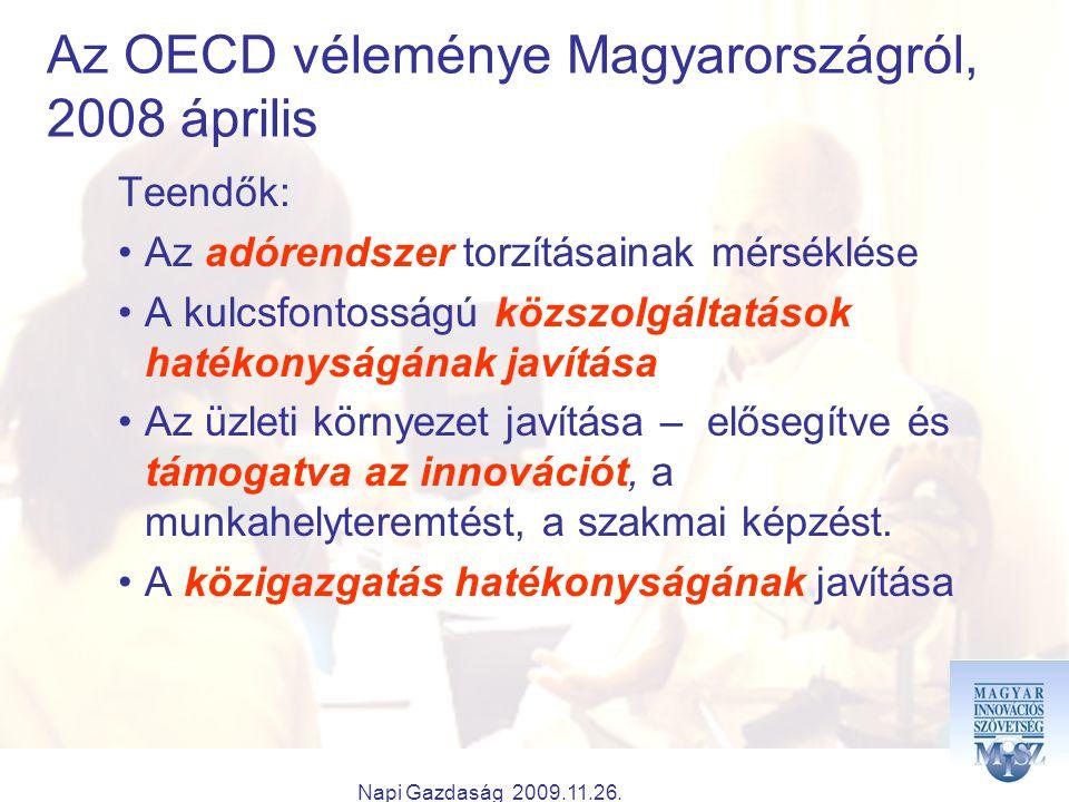 Napi Gazdaság 2009.11.26. Az OECD véleménye Magyarországról, 2008 április Teendők: Az adórendszer torzításainak mérséklése A kulcsfontosságú közszolgá