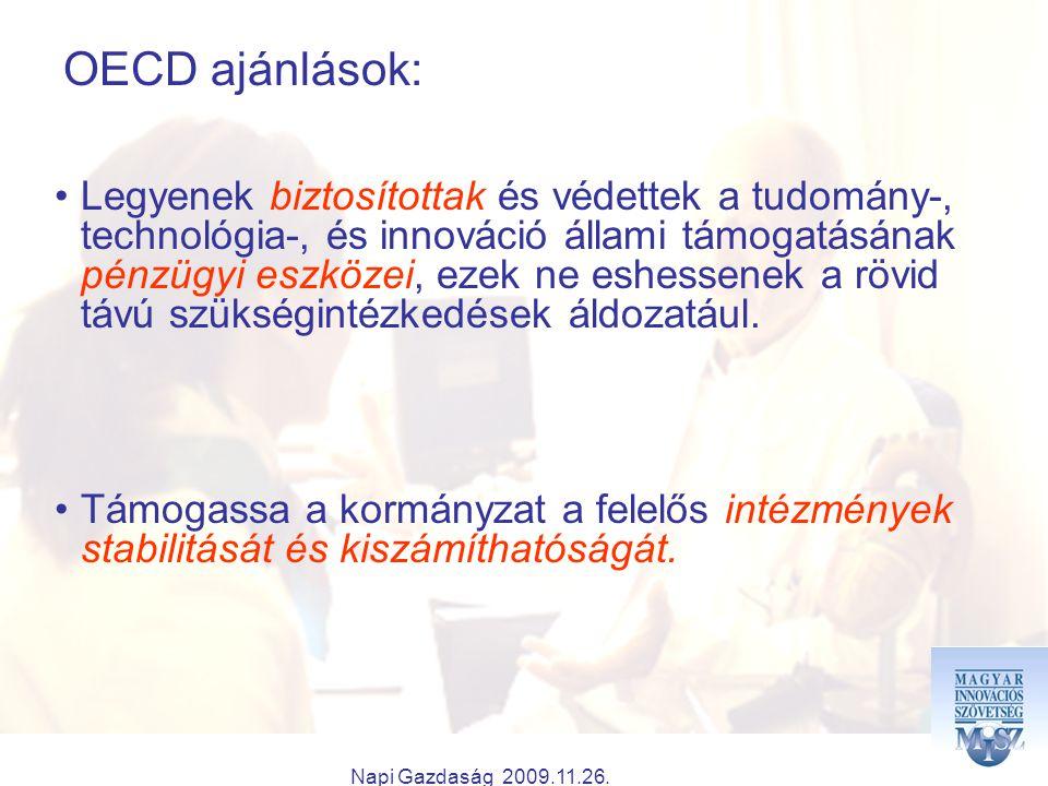 Napi Gazdaság 2009.11.26. OECD ajánlások: Legyenek biztosítottak és védettek a tudomány-, technológia-, és innováció állami támogatásának pénzügyi esz