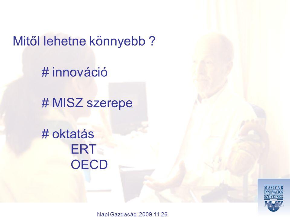 Napi Gazdaság 2009.11.26. Mitől lehetne könnyebb ? # innováció # MISZ szerepe # oktatás ERT OECD