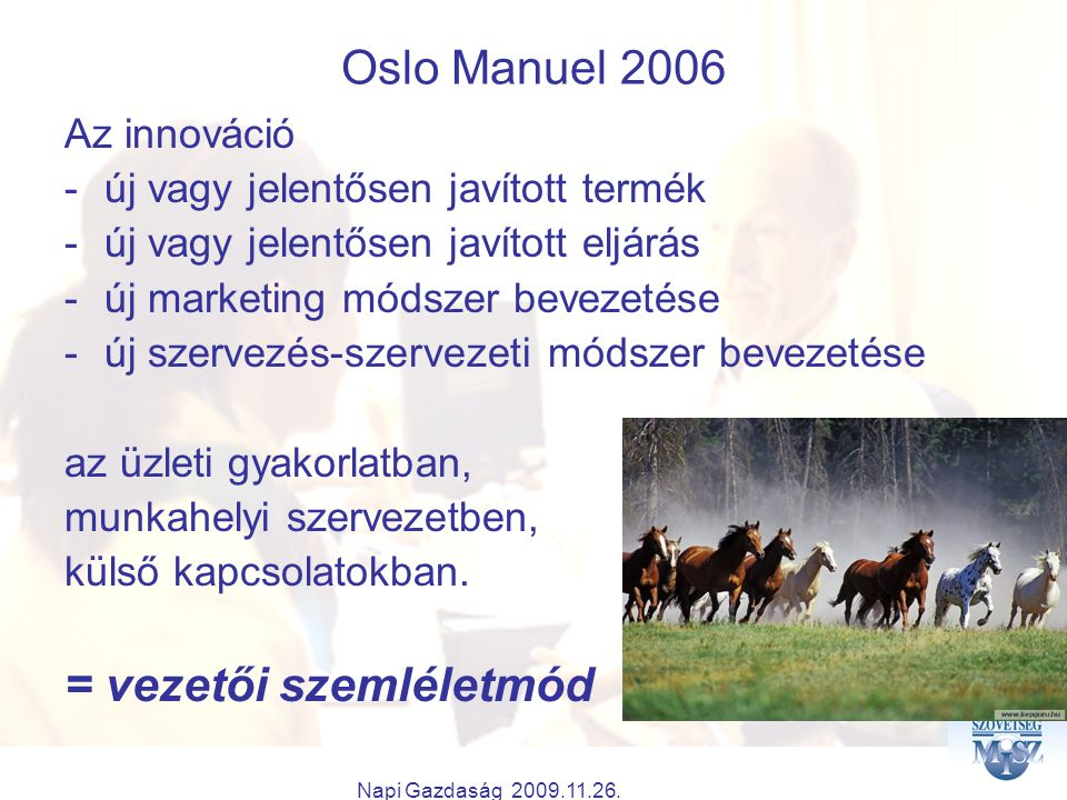 Napi Gazdaság 2009.11.26. Oslo Manuel 2006 Az innováció -új vagy jelentősen javított termék -új vagy jelentősen javított eljárás -új marketing módszer
