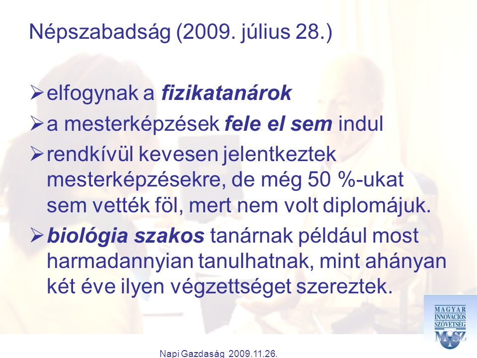 Napi Gazdaság 2009.11.26. Népszabadság (2009. július 28.)  elfogynak a fizikatanárok  a mesterképzések fele el sem indul  rendkívül kevesen jelentk