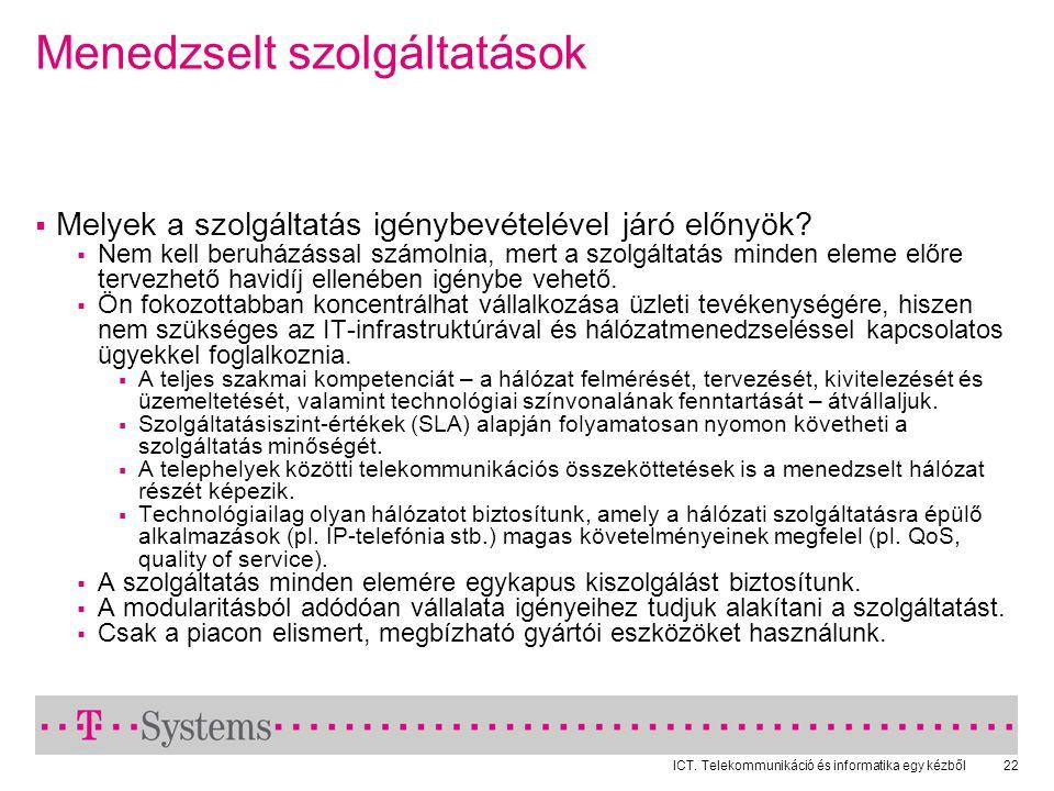 ICT. Telekommunikáció és informatika egy kézből22 Menedzselt szolgáltatások  Melyek a szolgáltatás igénybevételével járó előnyök?  Nem kell beruházá