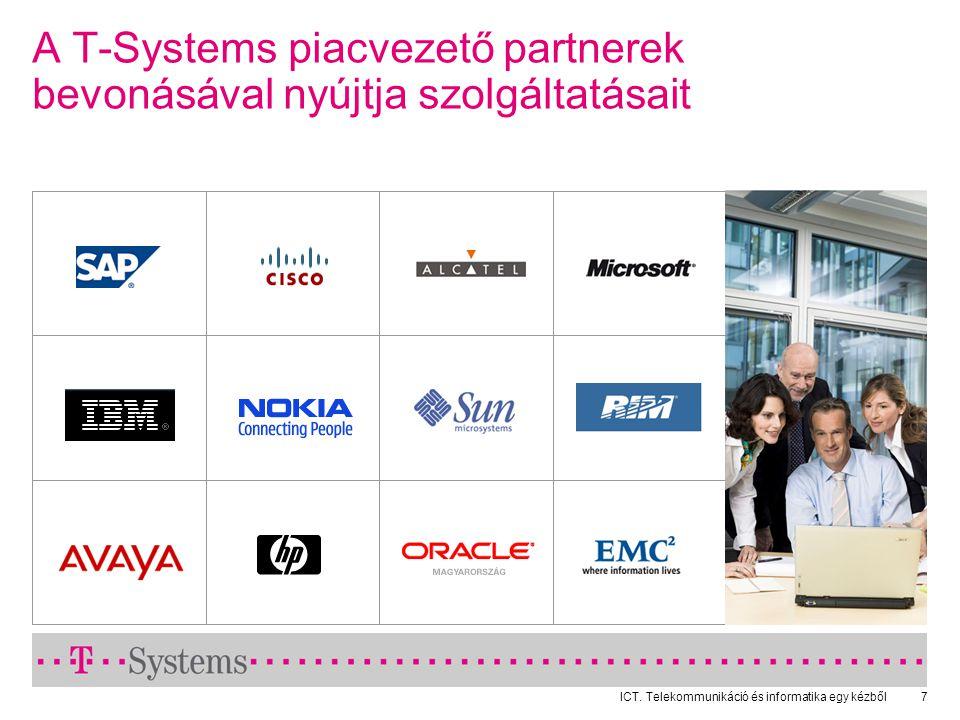 ICT. Telekommunikáció és informatika egy kézből7 A T-Systems piacvezető partnerek bevonásával nyújtja szolgáltatásait