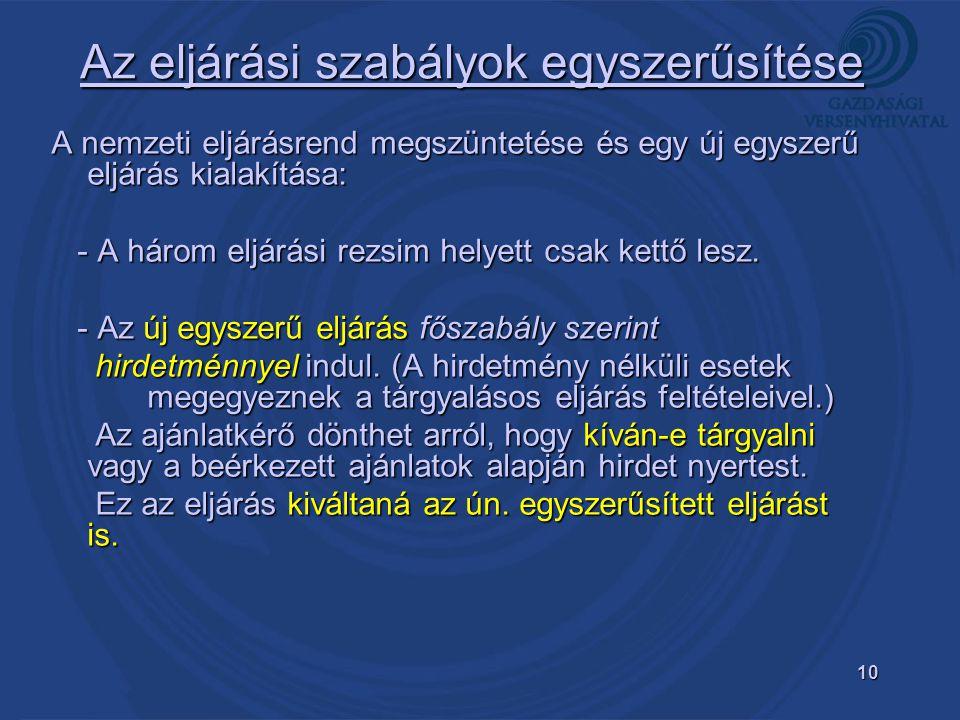 10 Az eljárási szabályok egyszerűsítése A nemzeti eljárásrend megszüntetése és egy új egyszerű eljárás kialakítása: - A három eljárási rezsim helyett csak kettő lesz.