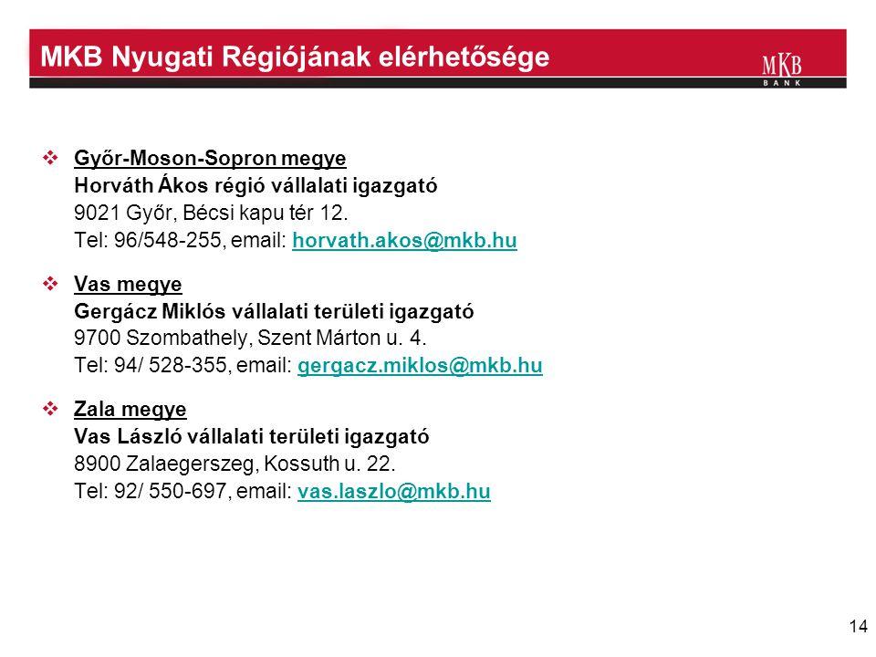 14 MKB Nyugati Régiójának elérhetősége  Győr-Moson-Sopron megye Horváth Ákos régió vállalati igazgató 9021 Győr, Bécsi kapu tér 12. Tel: 96/548-255,