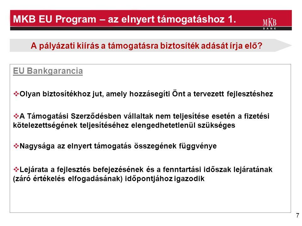 7 MKB EU Program – az elnyert támogatáshoz 1.  Olyan biztosítékhoz jut, amely hozzásegíti Önt a tervezett fejlesztéshez  Lejárata a fejlesztés befej