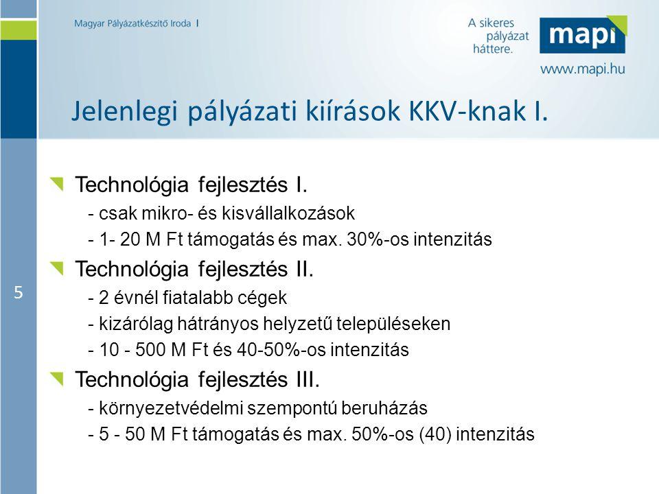 5 Jelenlegi pályázati kiírások KKV-knak I. Technológia fejlesztés I.