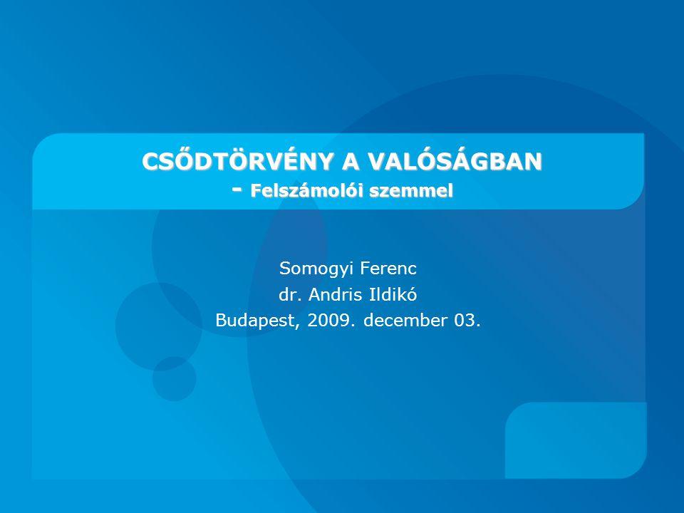 CSŐDTÖRVÉNY A VALÓSÁGBAN - Felszámolói szemmel Somogyi Ferenc dr.
