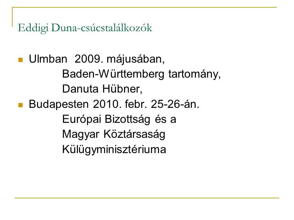 Eddigi Duna-csúcstalálkozók Ulmban 2009. májusában, Baden-Württemberg tartomány, Danuta Hübner, Budapesten 2010. febr. 25-26-án. Európai Bizottság és